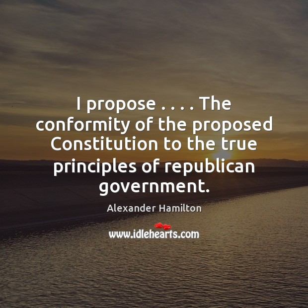 I propose . . . . The conformity of the proposed Constitution to the true principles Image