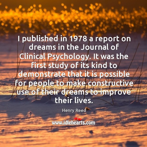 I published in 1978 a report on dreams in the journal of clinical psychology. Henry Reed Picture Quote