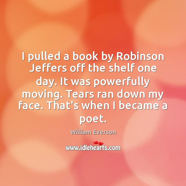 Image, I pulled a book by Robinson Jeffers off the shelf one day.