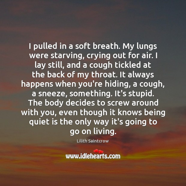 I pulled in a soft breath. My lungs were starving, crying out Lilith Saintcrow Picture Quote