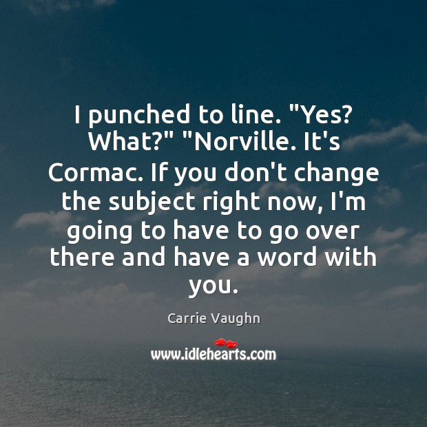 """I punched to line. """"Yes? What?"""" """"Norville. It's Cormac. If you don't Image"""