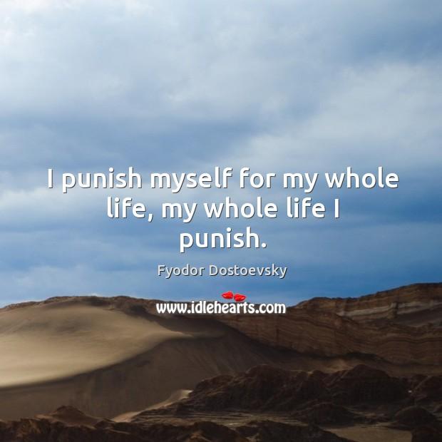 I punish myself for my whole life, my whole life I punish. Image