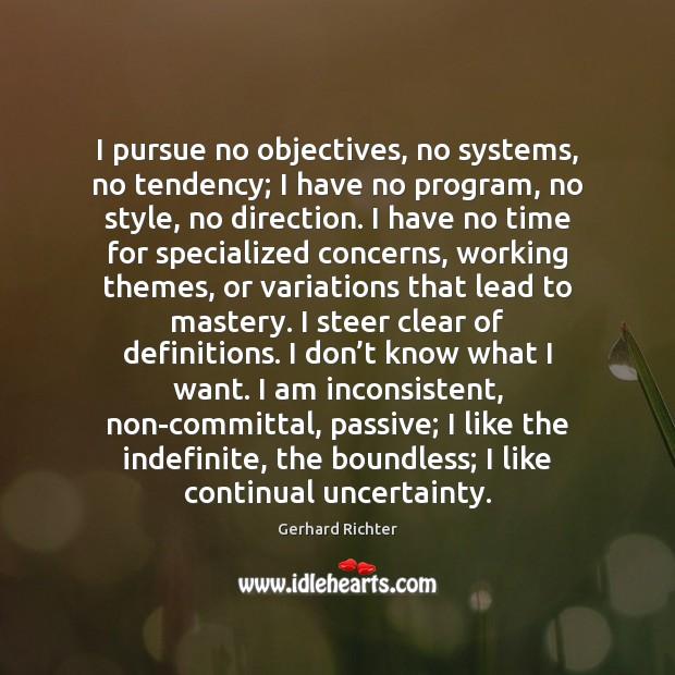 I pursue no objectives, no systems, no tendency; I have no program, Image