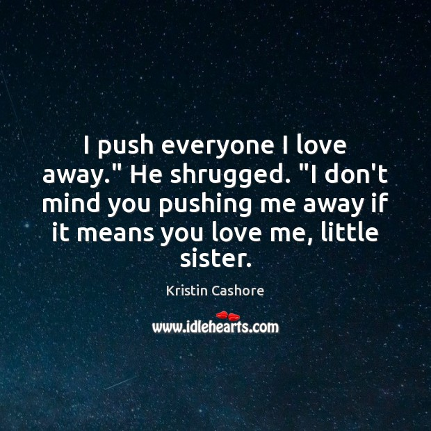 "I push everyone I love away."" He shrugged. ""I don't mind you Kristin Cashore Picture Quote"
