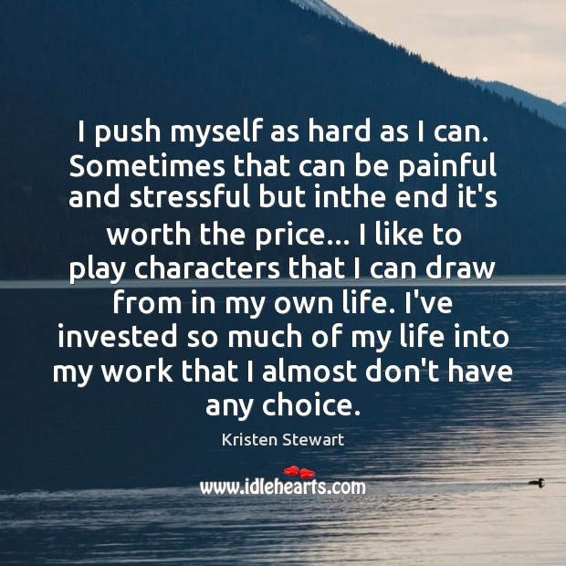 I push myself as hard as I can. Sometimes that can be Image