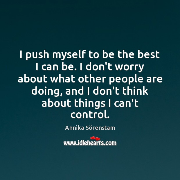 Image, I push myself to be the best I can be. I don't