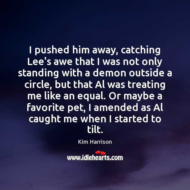 Image, I pushed him away, catching Lee's awe that I was not only