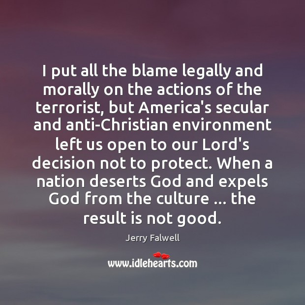 I put all the blame legally and morally on the actions of Jerry Falwell Picture Quote