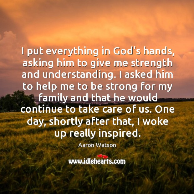 I put everything in God's hands, asking him to give me strength Image