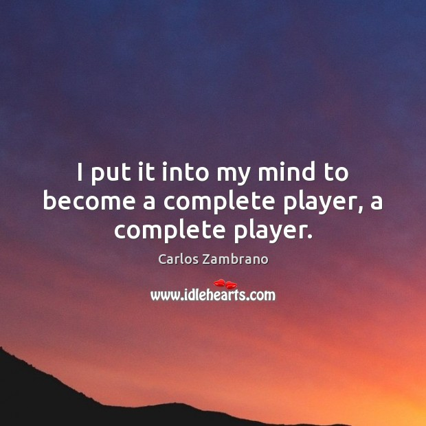 I put it into my mind to become a complete player, a complete player. Image