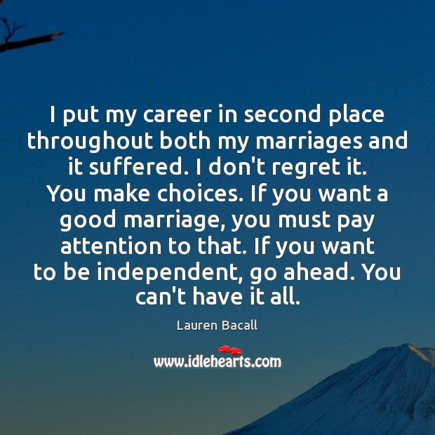 I put my career in second place throughout both my marriages and Lauren Bacall Picture Quote