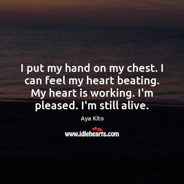 Image, I put my hand on my chest. I can feel my heart