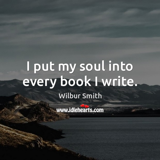 I put my soul into every book I write. Image