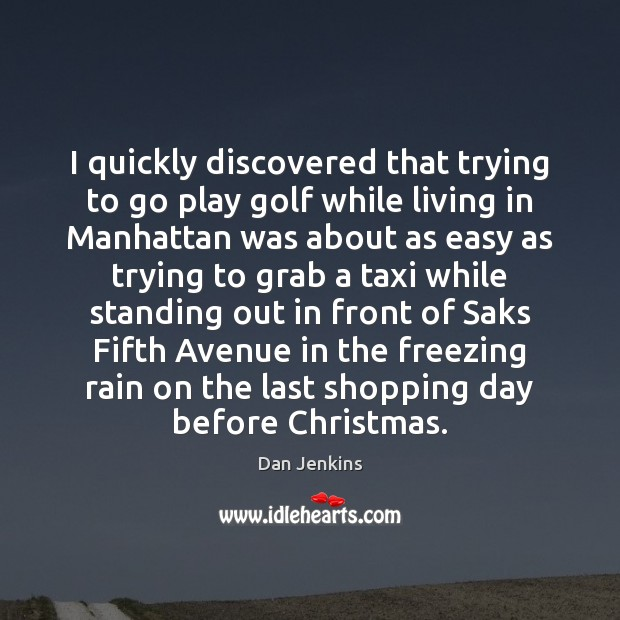 I quickly discovered that trying to go play golf while living in Dan Jenkins Picture Quote