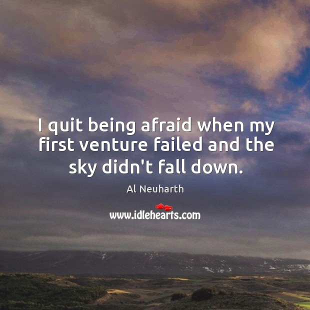 Image, I quit being afraid when my first venture failed and the sky didn't fall down.
