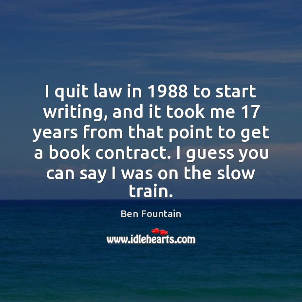Image, I quit law in 1988 to start writing, and it took me 17 years