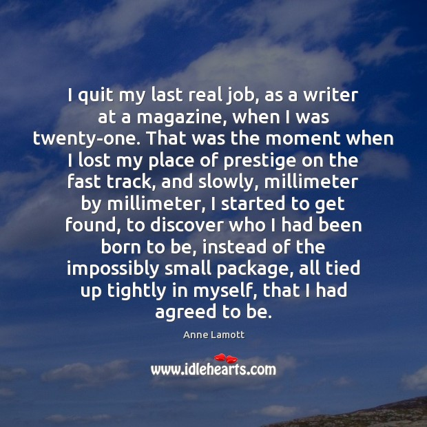 I quit my last real job, as a writer at a magazine, Image