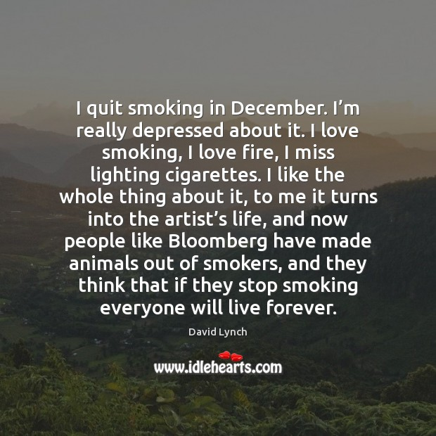 Image, I quit smoking in December. I'm really depressed about it. I
