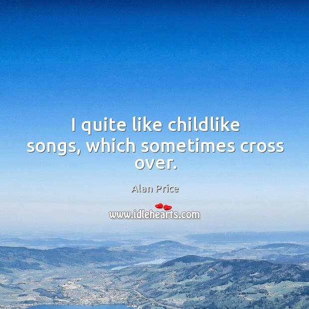 Image, I quite like childlike songs, which sometimes cross over.
