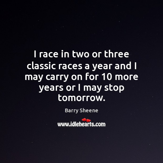 Image, I race in two or three classic races a year and I