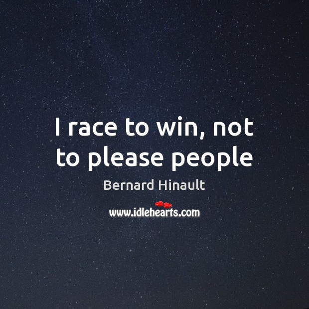 Image, I race to win, not to please people