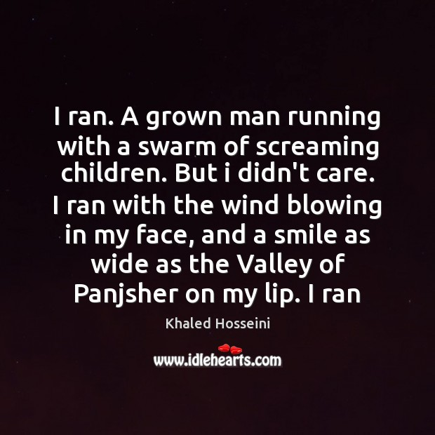 I ran. A grown man running with a swarm of screaming children. Image