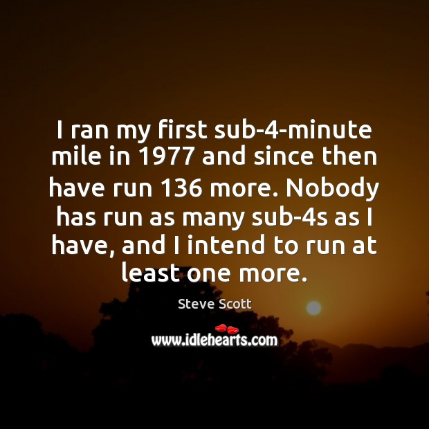 I ran my first sub-4-minute mile in 1977 and since then have Image