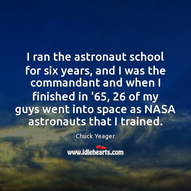 I ran the astronaut school for six years, and I was the Chuck Yeager Picture Quote