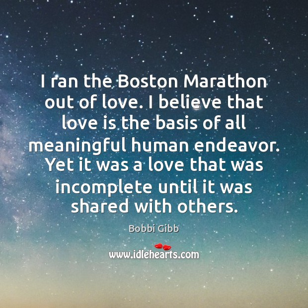 Image, I ran the Boston Marathon out of love. I believe that love