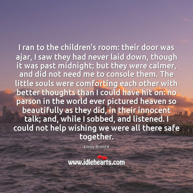 I ran to the children's room: their door was ajar, I saw Emily Brontë Picture Quote