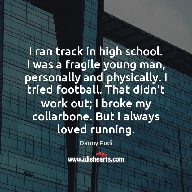 I ran track in high school. I was a fragile young man, Image