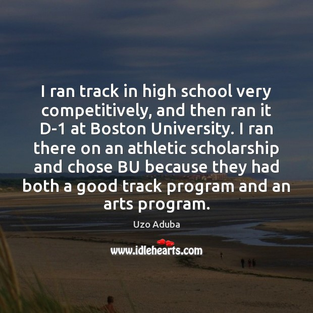 I ran track in high school very competitively, and then ran it Image
