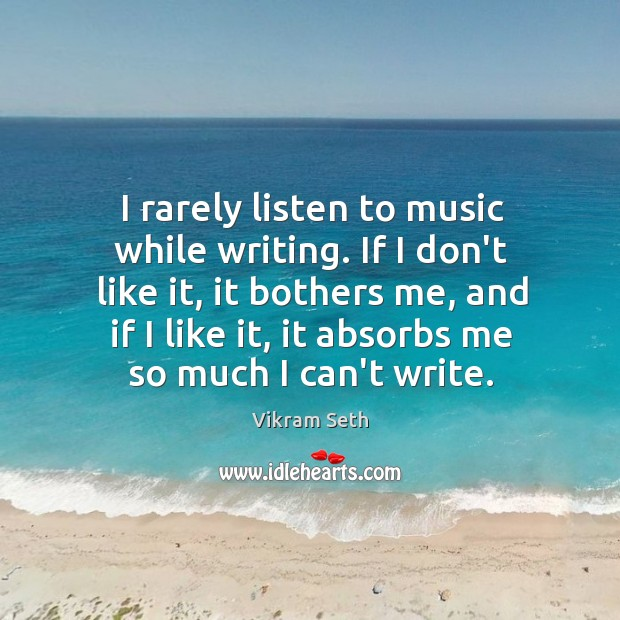 I rarely listen to music while writing. If I don't like it, Image