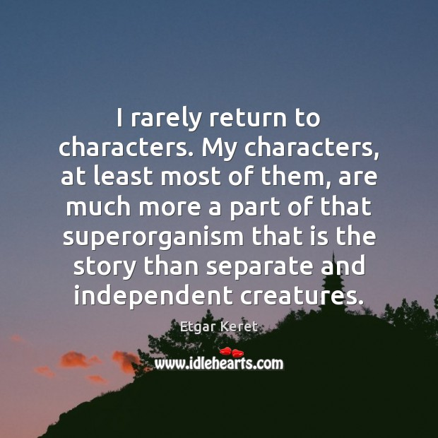 I rarely return to characters. My characters, at least most of them, Etgar Keret Picture Quote