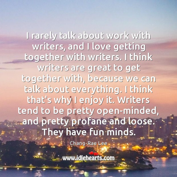 I rarely talk about work with writers, and I love getting together Image