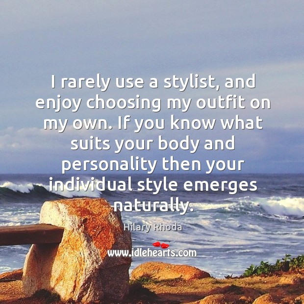 I rarely use a stylist, and enjoy choosing my outfit on my Image