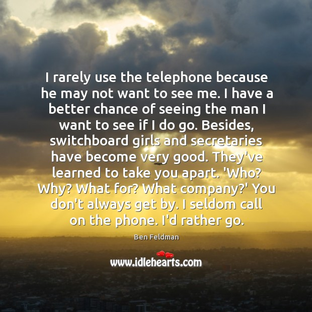 I rarely use the telephone because he may not want to see Image