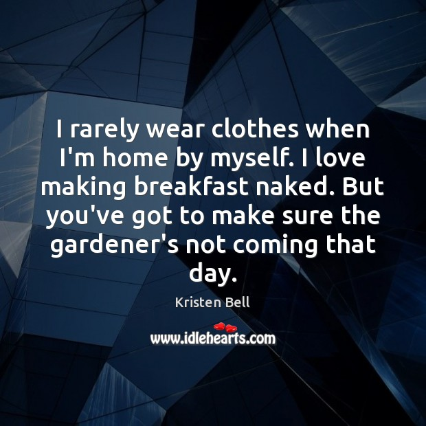 I rarely wear clothes when I'm home by myself. I love making Making Love Quotes Image