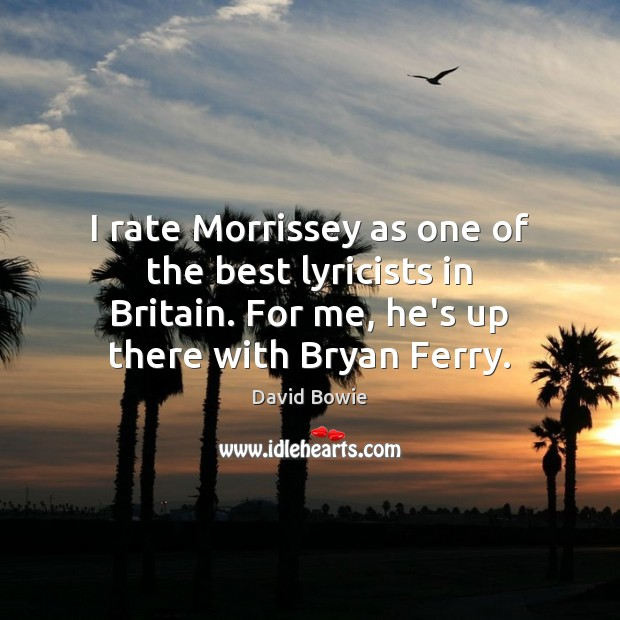 Image, I rate Morrissey as one of the best lyricists in Britain. For