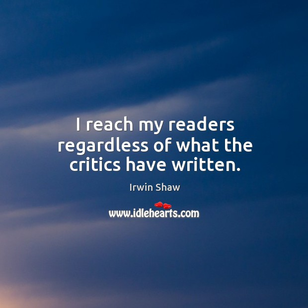 Image, I reach my readers regardless of what the critics have written.