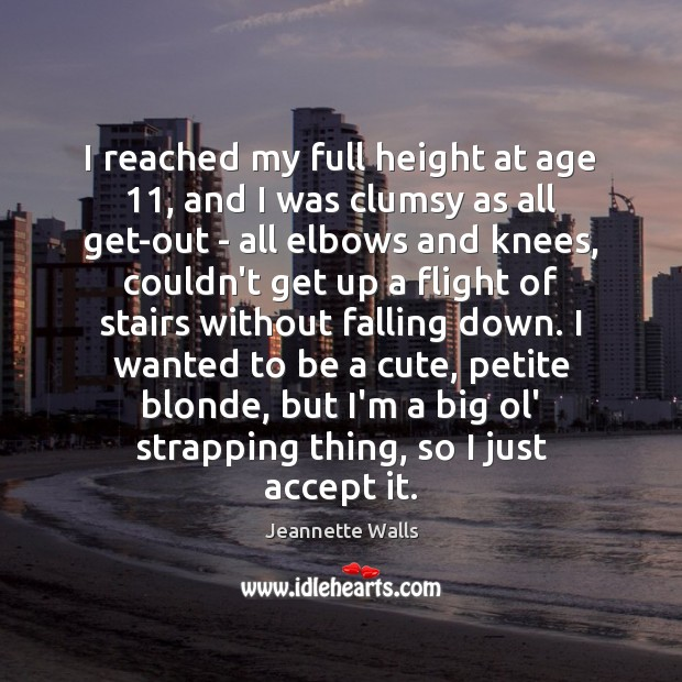 I reached my full height at age 11, and I was clumsy as Jeannette Walls Picture Quote