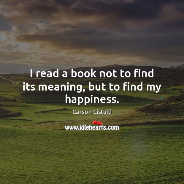 I read a book not to find its meaning, but to find my happiness. Image