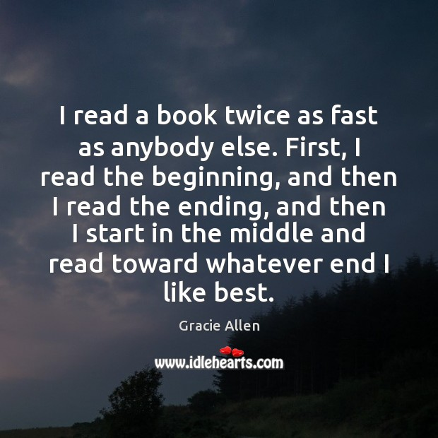 I read a book twice as fast as anybody else. First, I Gracie Allen Picture Quote