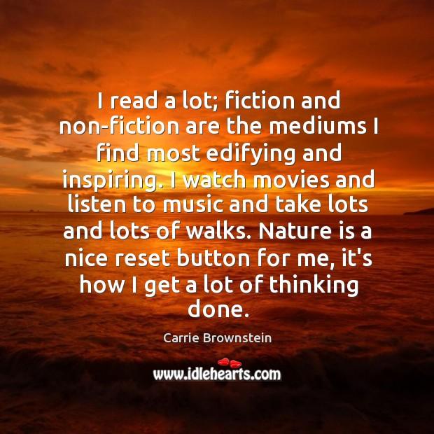 I read a lot; fiction and non-fiction are the mediums I find Image