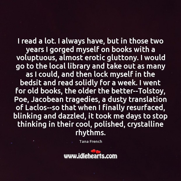 I read a lot. I always have, but in those two years Tana French Picture Quote