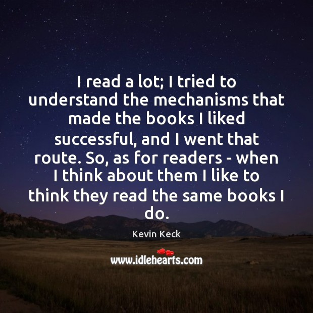 I read a lot; I tried to understand the mechanisms that made Image