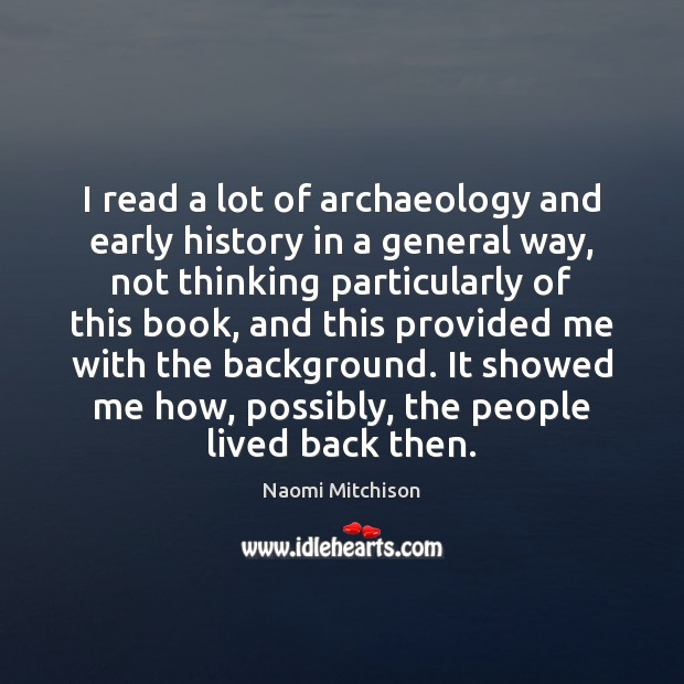I read a lot of archaeology and early history in a general Image