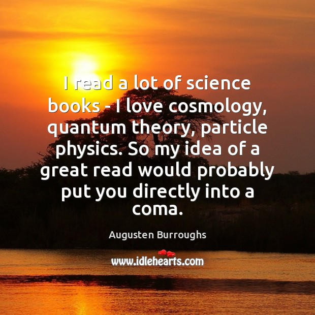 I read a lot of science books – I love cosmology, quantum Augusten Burroughs Picture Quote