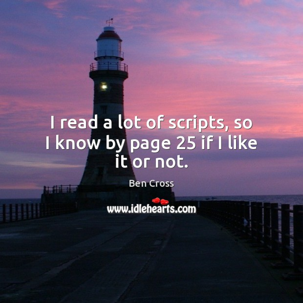 Image, I read a lot of scripts, so I know by page 25 if I like it or not.