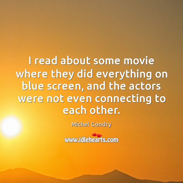I read about some movie where they did everything on blue screen, Michel Gondry Picture Quote
